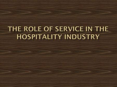  Involves the guest's experience and the staff's performance  Guest and server are both part of transaction  Quality control is difficult  Standard.