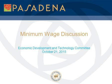 Minimum Wage Discussion Economic Development and Technology Committee October 21, 2015.