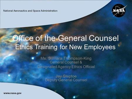 Office of the General Counsel Ethics Training for New Employees Ms. Sumara Thompson-King General Counsel & Designated Agency Ethics Official Jay Steptoe.