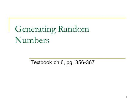 1 Generating Random Numbers Textbook ch.6, pg. 356-367.
