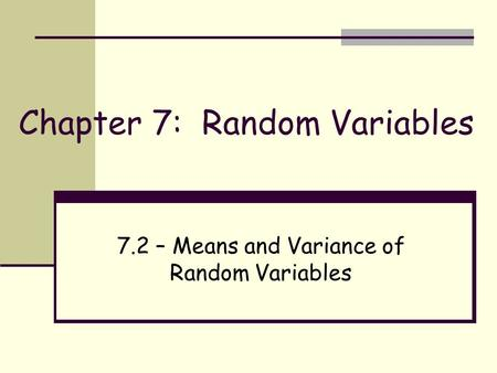 Chapter 7: Random Variables 7.2 – Means and Variance of Random Variables.