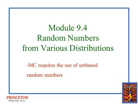 Module 9.4 Random Numbers from Various Distributions -MC requires the use of unbiased random numbers.