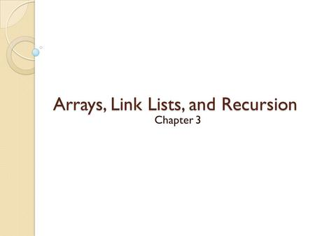 Arrays, Link Lists, and Recursion Chapter 3. Sorting Arrays: Insertion Sort Insertion Sort: Insertion sort is an elementary sorting algorithm that sorts.