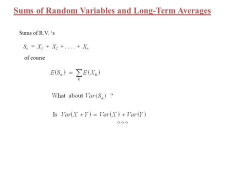 Sums of Random Variables and Long-Term Averages Sums of R.V. 's S n = X 1 + X 2 +.... + X n of course.