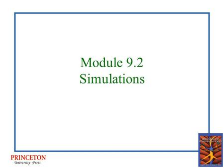 Module 9.2 Simulations. Computer simulation Having computer program imitate reality, in order to study situations and make decisions Applications?