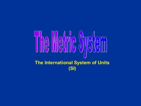The International System of Units (SI). Units Length- meters (m) Volume (space)- liter (l) Mass (similar to weight)- grams (g)