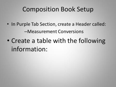 Composition Book Setup In Purple Tab Section, create a Header called: – Measurement Conversions Create a table with the following information:
