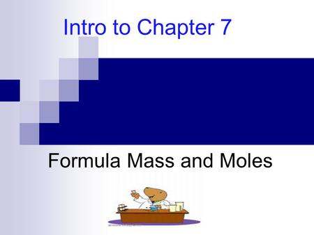 Intro to Chapter 7 Formula Mass and Moles. Atomic Mass & Formula Mass Atomic mass mass of an element; measured in amu; found on p. table Na = Cl = Formula.