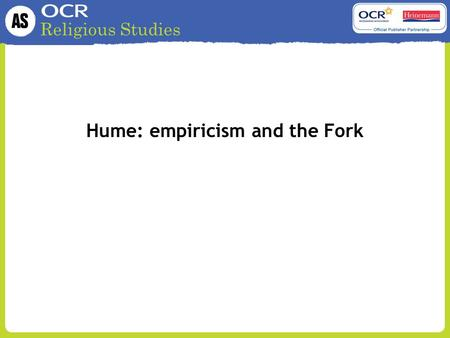 Religious Studies Hume: empiricism and the Fork. Religious Studies Empiricism Hume is an empiricist. This means that he thinks all knowledge comes a posteriori.