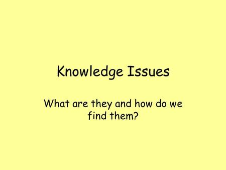 Knowledge Issues What are they and how do we find them?