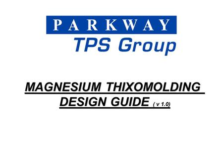 MAGNESIUM THIXOMOLDING DESIGN GUIDE ( v 1.0). THIXOMOLDING PROCESS Magnesium Chips 1. Mg Dry Chips Fall Into Barrel 2. Screw Conveys Material Down Barrel.