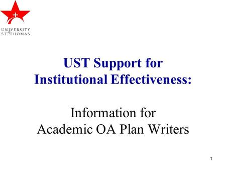 1 UST Support for Institutional Effectiveness: Information for Academic OA Plan Writers.