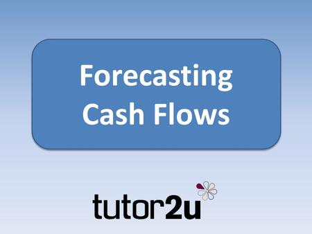 Forecasting Cash Flows Forecasting Cash Flows. Cash flow is important Cash flow is a dynamic and unpredictable part of life for a start-up or small business.