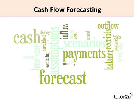 Cash Flow Forecasting. STARTER Think about the bill payer in your household. What things need to be paid each month? How are those bills paid for?