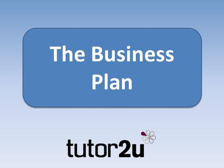 The Business Plan. Role of business planning To set the objectives for the business To ensure the business idea can be delivered profitably To raise finance.