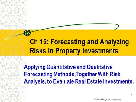 1 Ch 15: Forecasting and Analyzing Risks in Property Investments Applying Quantitative and Qualitative Forecasting Methods,Together With Risk Analysis,