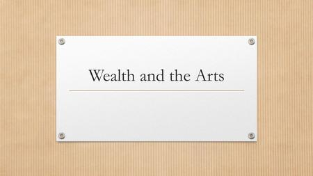 Wealth and the Arts. European Renaissance: Causes Italy's strategic location on the Mediterranean and increased trade between Asia and Europe creates.