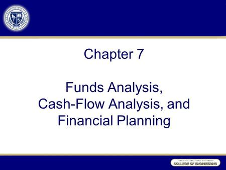 Chapter 7 Funds <strong>Analysis</strong>, <strong>Cash</strong>-<strong>Flow</strong> <strong>Analysis</strong>, and Financial Planning.