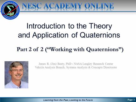 Learning from the Past, Looking to the Future James R. (Jim) Beaty, PhD - NASA Langley Research Center Vehicle Analysis Branch, Systems Analysis & Concepts.