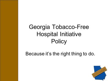 Georgia Tobacco-Free Hospital Initiative Policy Because it's the right thing to do.