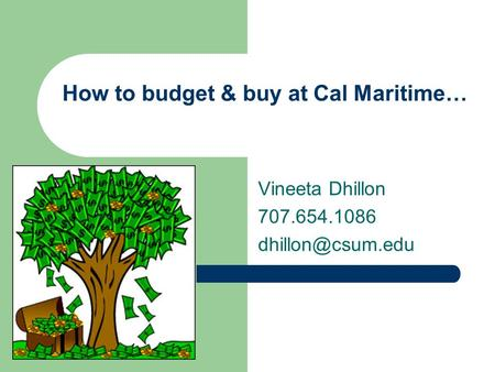 How to budget & buy at Cal Maritime… Vineeta Dhillon 707.654.1086