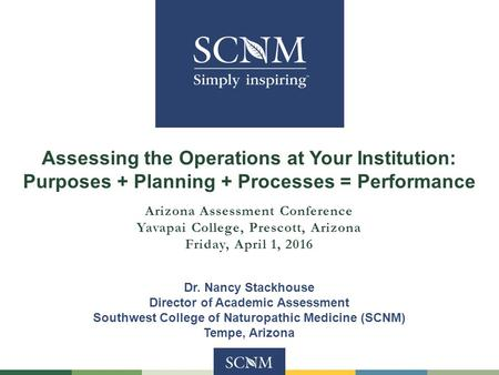 Assessing the Operations at Your Institution: Purposes + Planning + Processes = Performance Arizona Assessment Conference Yavapai College, Prescott, Arizona.