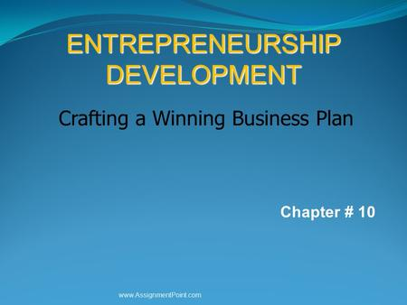 ENTREPRENEURSHIP DEVELOPMENT Crafting a Winning Business Plan Chapter # 10 www.AssignmentPoint.com.