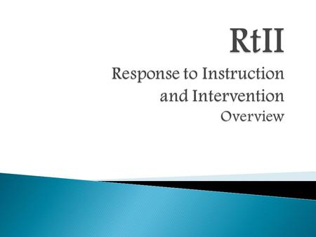  RtII is a comprehensive multi-tiered prevention model that provides services and interventions as early as possible to meet the instructional needs.