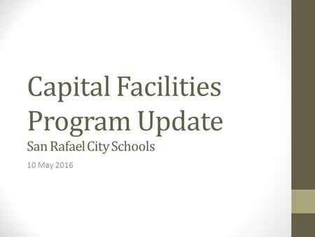 Capital Facilities Program Update San Rafael City Schools 10 May 2016.