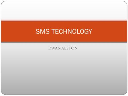 DWAN ALSTON SMS TECHNOLOGY WHAT IS SMS????? SMS stands for Short Message Service. It is a technology that enables the sending and receiving of messages.