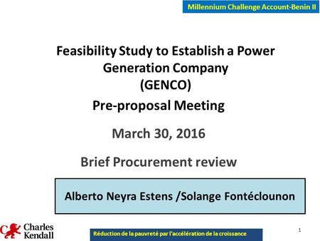 Millennium Challenge Account-Benin II Feasibility Study to Establish a Power Generation Company (GENCO) Pre-proposal Meeting March 30, 2016 Brief Procurement.