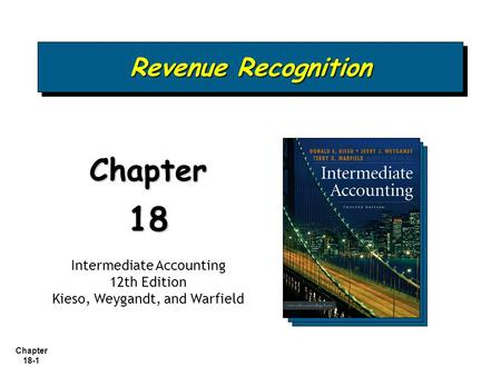 Chapter 18-1 Revenue Recognition Chapter18 Intermediate Accounting 12th Edition Kieso, Weygandt, and Warfield.