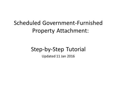 Scheduled Government-Furnished Property Attachment: Step-by-Step Tutorial Updated 11 Jan 2016.