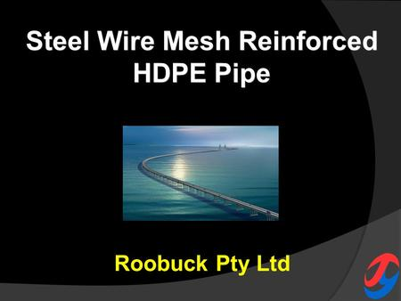 Steel Wire Mesh Reinforced HDPE Pipe Roobuck Pty Ltd.