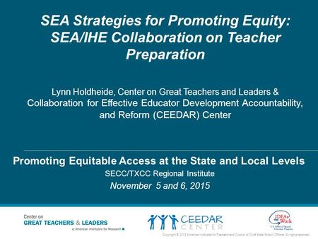 SEA Strategies for Promoting Equity: SEA/IHE Collaboration on Teacher Preparation Lynn Holdheide, Center on Great Teachers and Leaders & Collaboration.