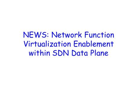NEWS: Network Function Virtualization Enablement within SDN Data Plane.