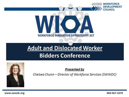 Presented by Chelsea Chunn – Director of Workforce Services (SWWDC) www.swwdc.org 360-567-1070 Adult and Dislocated Worker Bidders Conference.