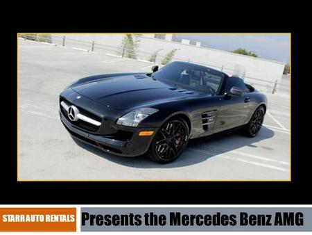 STARR AUTO RENTALS Presents the Mercedes Benz AMG.