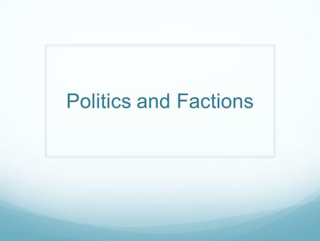 Politics and Factions. Homework Due 1/14: Read Limiting Government and complete 2 pg worksheet.