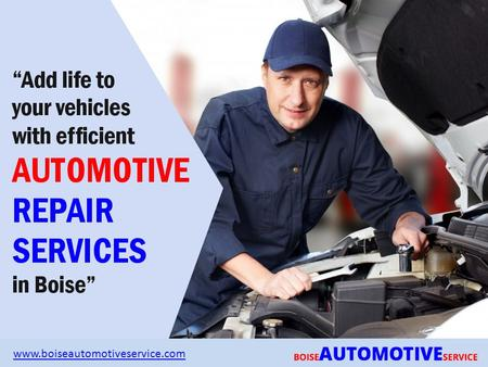 """Add life to your vehicles with efficient AUTOMOTIVE REPAIR SERVICES in Boise"" www.boiseautomotiveservice.com."