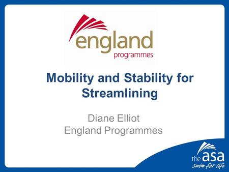 Mobility and Stability for Streamlining Diane Elliot England Programmes.