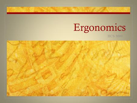 "Ergonomics HCS 3000. Ergonomics 101 Ergonomics literally means ""laws of work"" (from two Greek words: ""ergos"" [work] and ""nomos"" [laws]) Ergonomics concerns."