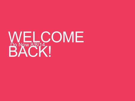WELCOME BACK! Do Now 8/8/14. Welcome to Anatomy & Physiology Anatomy – study of the structure and shape of the body and its parts Physiology – study of.