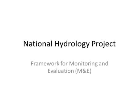 National Hydrology Project Framework for Monitoring and Evaluation (M&E)