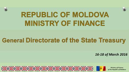 Ministry of Finance of the Republic of Moldova 16-18 of March 2016.