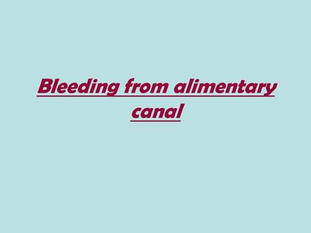 Bleeding from alimentary canal. Introduction -Hemorrhage can occur from any part of the G.I.T. and at any age. -Some time massive and sometimes its a.