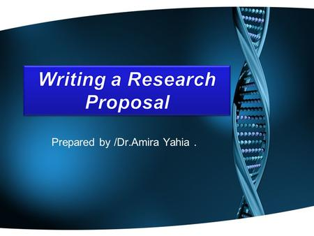 Prepared by /Dr.Amira Yahia.. Introduction  Research proposals are an integral part of most studies, and are typically prepared after a researcher has.