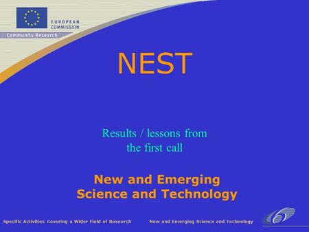 Specific Activities Covering a Wider Field of Research New and Emerging Science and Technology NEST Results / lessons from the first call.