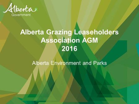Alberta Grazing Leaseholders Association AGM 2016 Alberta Environment and Parks.