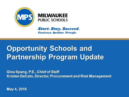 ©2015 Milwaukee Public Schools 1 Opportunity Schools and Partnership Program Update Gina Spang, P.E., Chief of Staff Kristen DeCato, Director, Procurement.